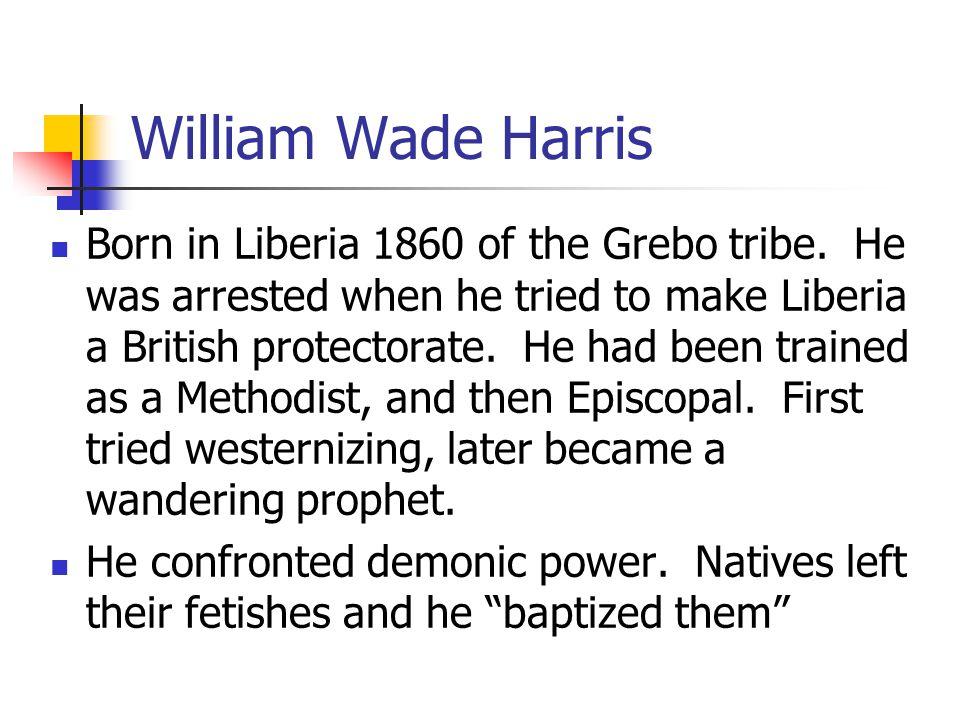 William Wade Harris Born in Liberia 1860 of the Grebo tribe.