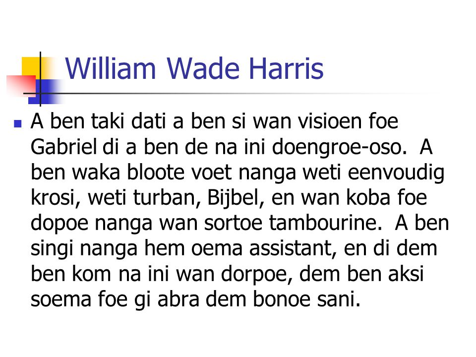 William Wade Harris A ben taki dati a ben si wan visioen foe Gabriel di a ben de na ini doengroe-oso.