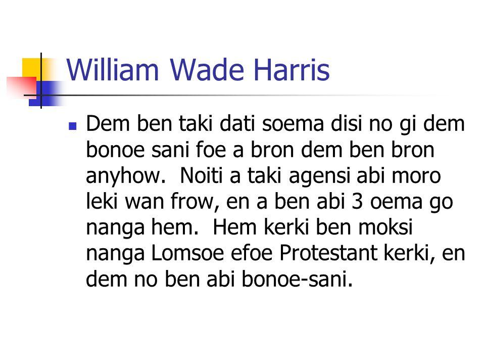 William Wade Harris Dem ben taki dati soema disi no gi dem bonoe sani foe a bron dem ben bron anyhow.