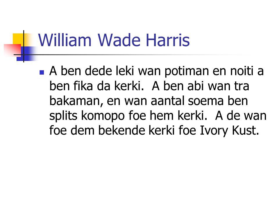 William Wade Harris A ben dede leki wan potiman en noiti a ben fika da kerki.