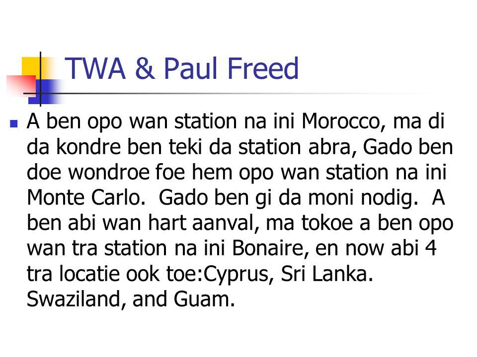 TWA & Paul Freed A ben opo wan station na ini Morocco, ma di da kondre ben teki da station abra, Gado ben doe wondroe foe hem opo wan station na ini Monte Carlo.