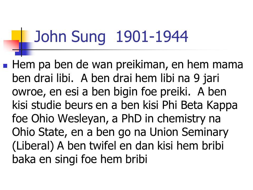 John Sung 1901-1944 Hem pa ben de wan preikiman, en hem mama ben drai libi.