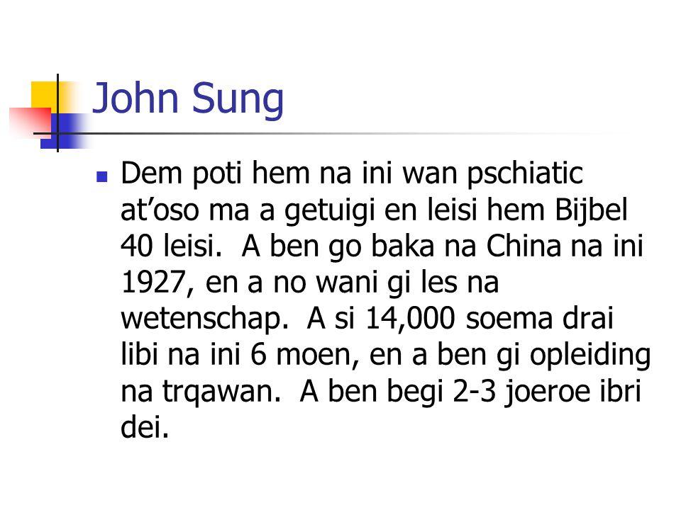 John Sung Dem poti hem na ini wan pschiatic at'oso ma a getuigi en leisi hem Bijbel 40 leisi.