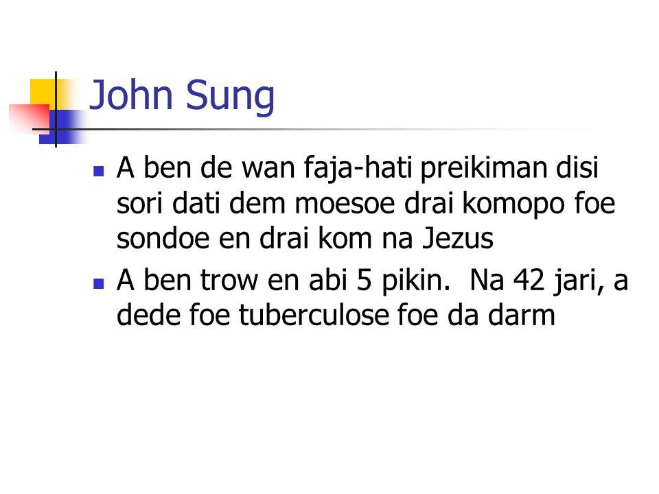 John Sung A ben de wan faja-hati preikiman disi sori dati dem moesoe drai komopo foe sondoe en drai kom na Jezus A ben trow en abi 5 pikin.