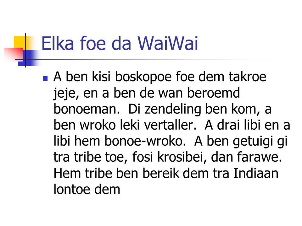 Elka foe da WaiWai A ben kisi boskopoe foe dem takroe jeje, en a ben de wan beroemd bonoeman.