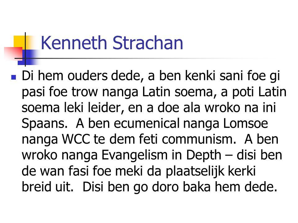 Kenneth Strachan Di hem ouders dede, a ben kenki sani foe gi pasi foe trow nanga Latin soema, a poti Latin soema leki leider, en a doe ala wroko na ini Spaans.