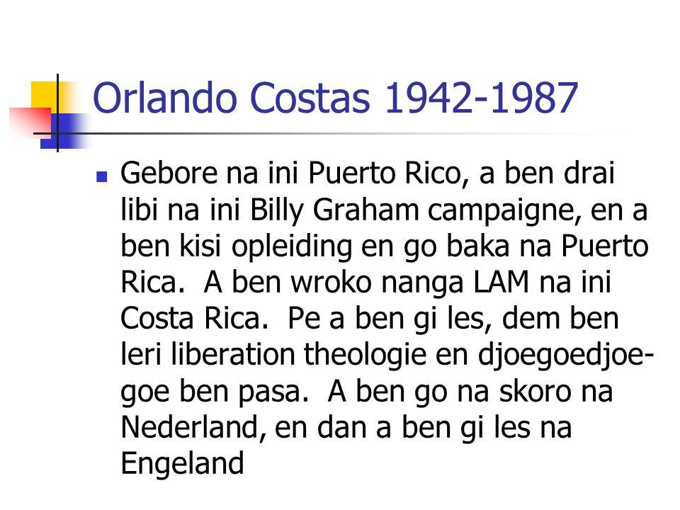 Orlando Costas 1942-1987 Gebore na ini Puerto Rico, a ben drai libi na ini Billy Graham campaigne, en a ben kisi opleiding en go baka na Puerto Rica.