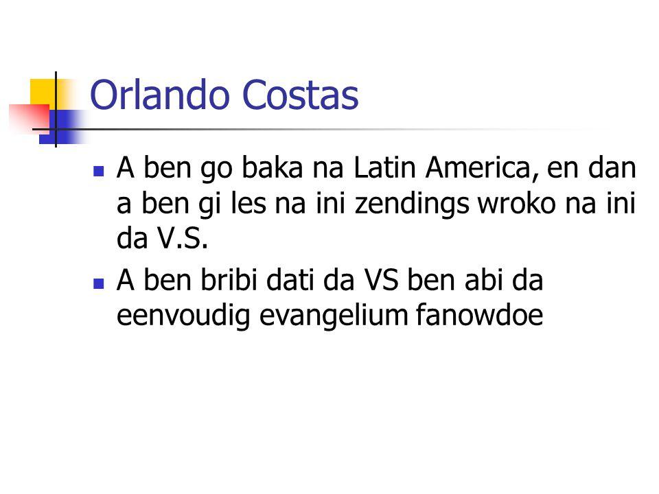 Orlando Costas A ben go baka na Latin America, en dan a ben gi les na ini zendings wroko na ini da V.S.