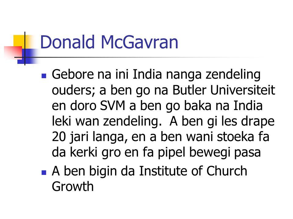 Donald McGavran Gebore na ini India nanga zendeling ouders; a ben go na Butler Universiteit en doro SVM a ben go baka na India leki wan zendeling.