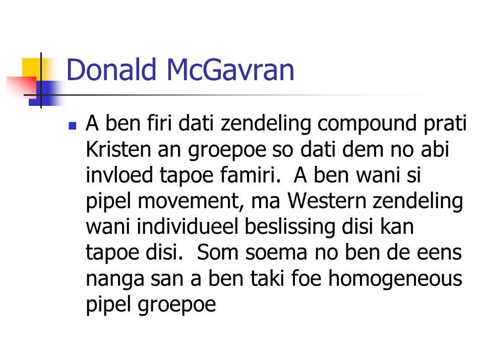 Donald McGavran A ben firi dati zendeling compound prati Kristen an groepoe so dati dem no abi invloed tapoe famiri.