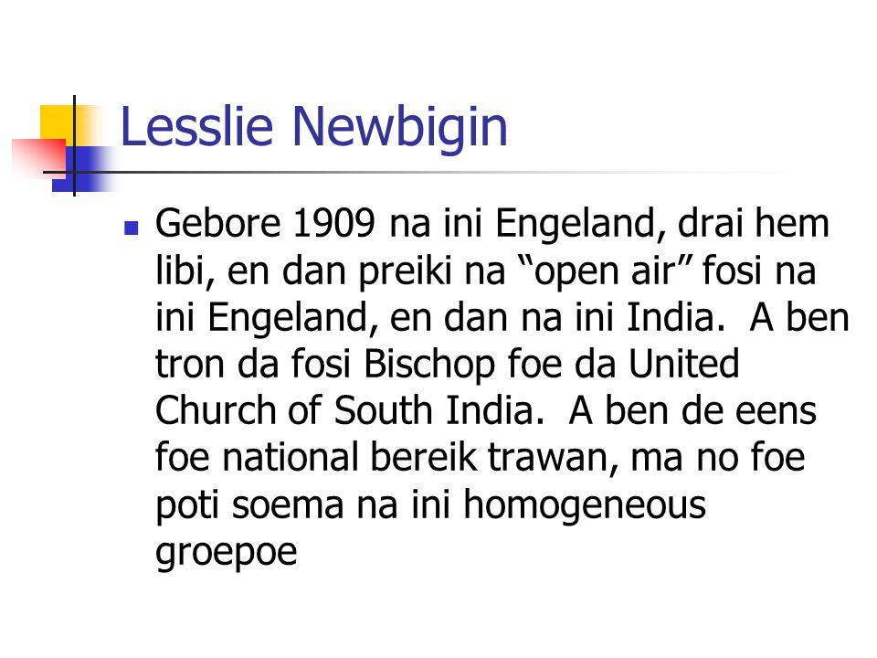 Lesslie Newbigin Gebore 1909 na ini Engeland, drai hem libi, en dan preiki na open air fosi na ini Engeland, en dan na ini India.