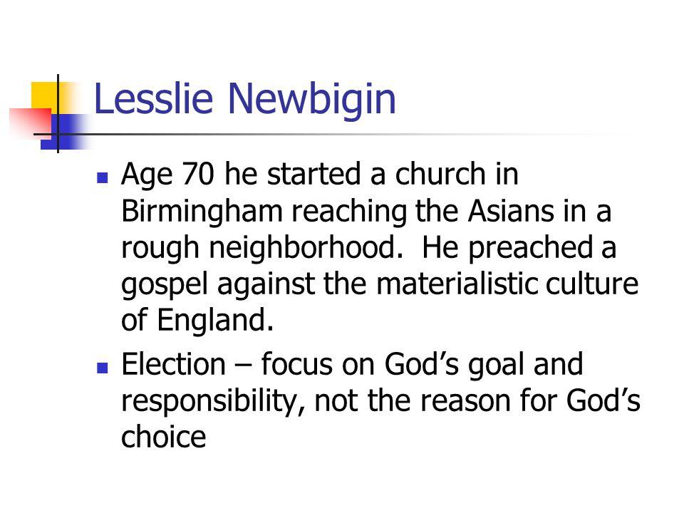 Lesslie Newbigin Age 70 he started a church in Birmingham reaching the Asians in a rough neighborhood.