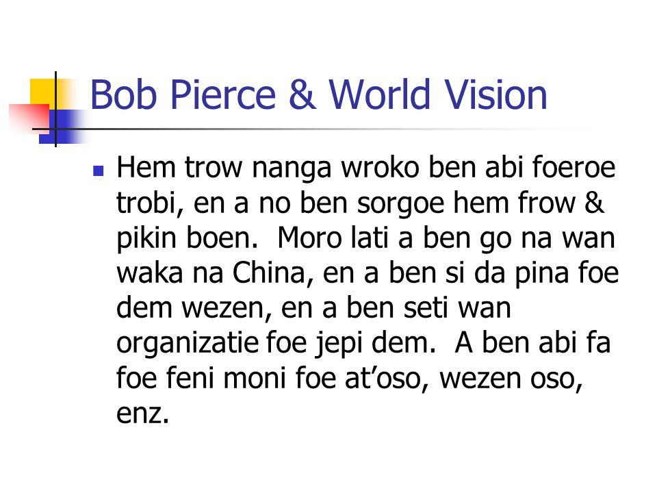 Bob Pierce & World Vision Hem trow nanga wroko ben abi foeroe trobi, en a no ben sorgoe hem frow & pikin boen.