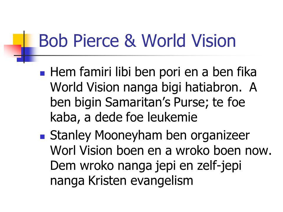 Bob Pierce & World Vision Hem famiri libi ben pori en a ben fika World Vision nanga bigi hatiabron.