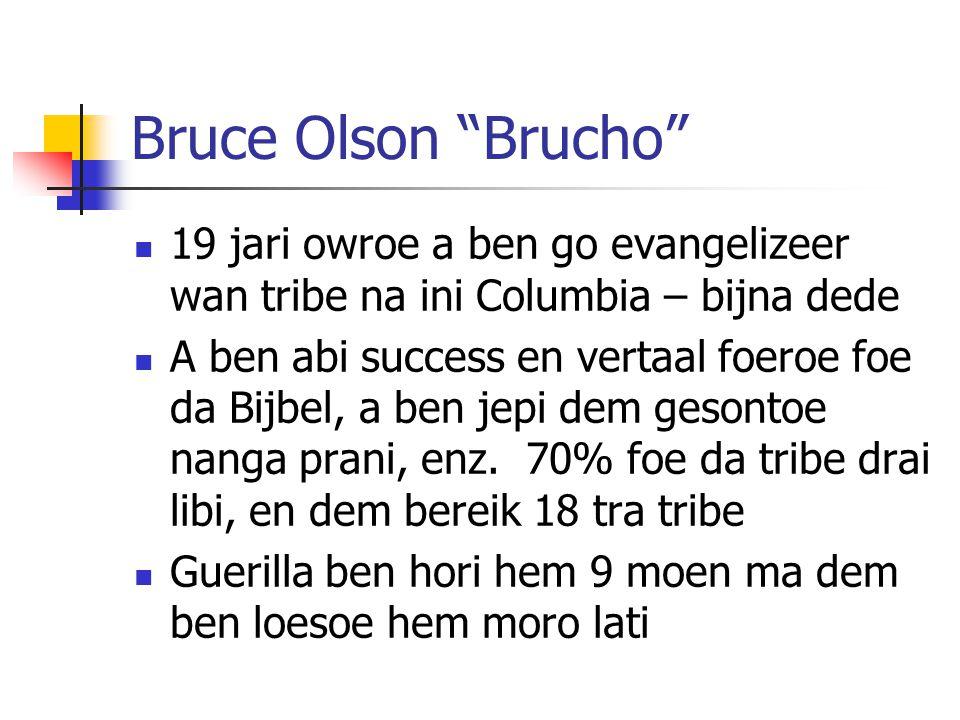 Bruce Olson Brucho 19 jari owroe a ben go evangelizeer wan tribe na ini Columbia – bijna dede A ben abi success en vertaal foeroe foe da Bijbel, a ben jepi dem gesontoe nanga prani, enz.