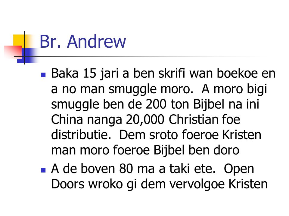 Br.Andrew Baka 15 jari a ben skrifi wan boekoe en a no man smuggle moro.