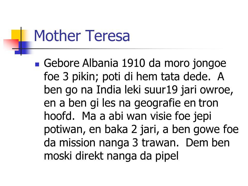 Mother Teresa Gebore Albania 1910 da moro jongoe foe 3 pikin; poti di hem tata dede.