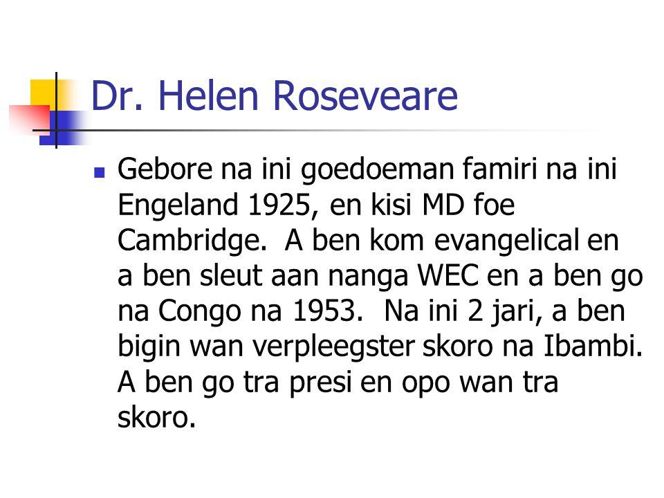 Dr.Helen Roseveare Gebore na ini goedoeman famiri na ini Engeland 1925, en kisi MD foe Cambridge.