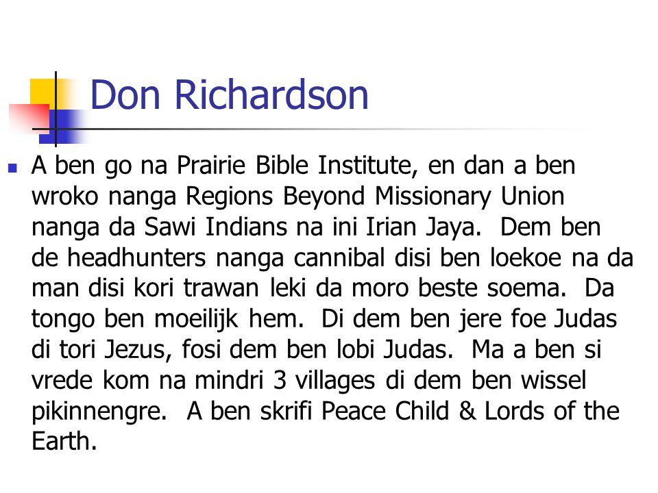 Don Richardson A ben go na Prairie Bible Institute, en dan a ben wroko nanga Regions Beyond Missionary Union nanga da Sawi Indians na ini Irian Jaya.