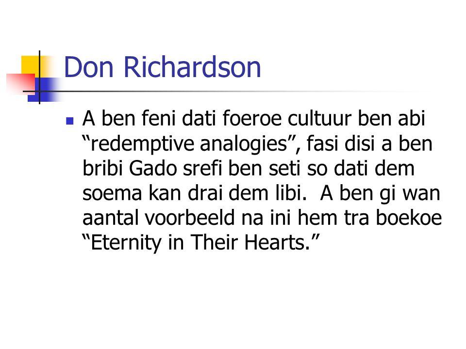 Don Richardson A ben feni dati foeroe cultuur ben abi redemptive analogies , fasi disi a ben bribi Gado srefi ben seti so dati dem soema kan drai dem libi.