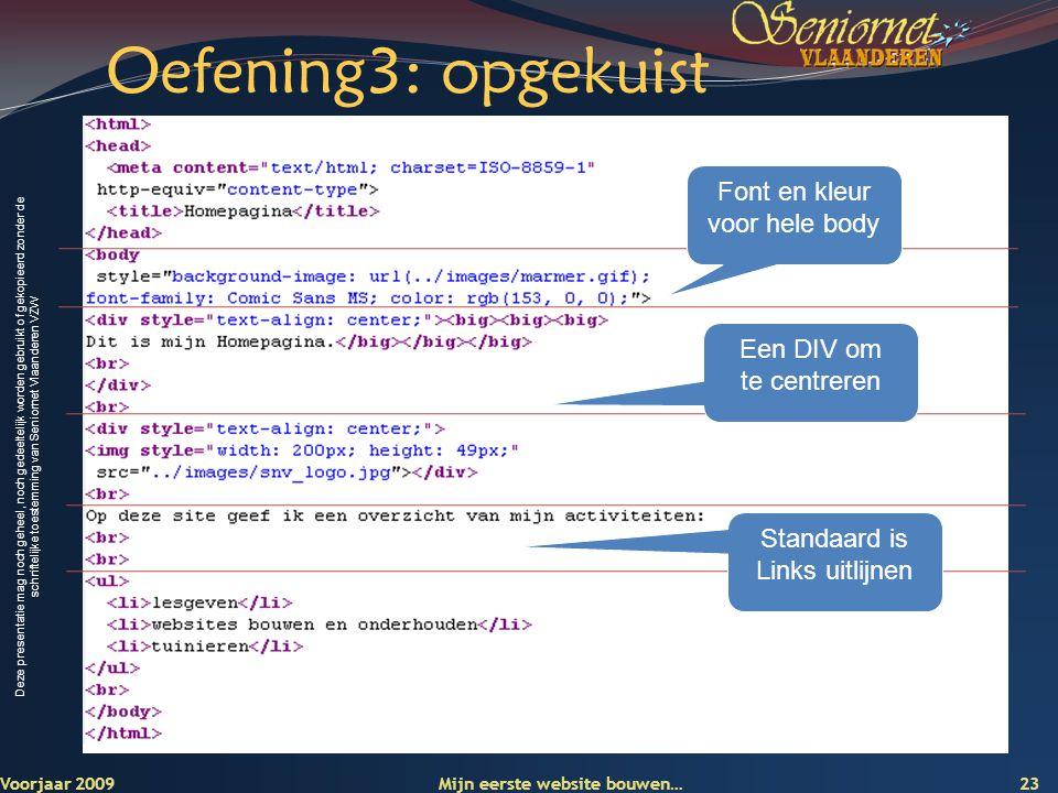 Deze presentatie mag noch geheel, noch gedeeltelijk worden gebruikt of gekopieerd zonder de schriftelijke toestemming van Seniornet Vlaanderen VZW Oef