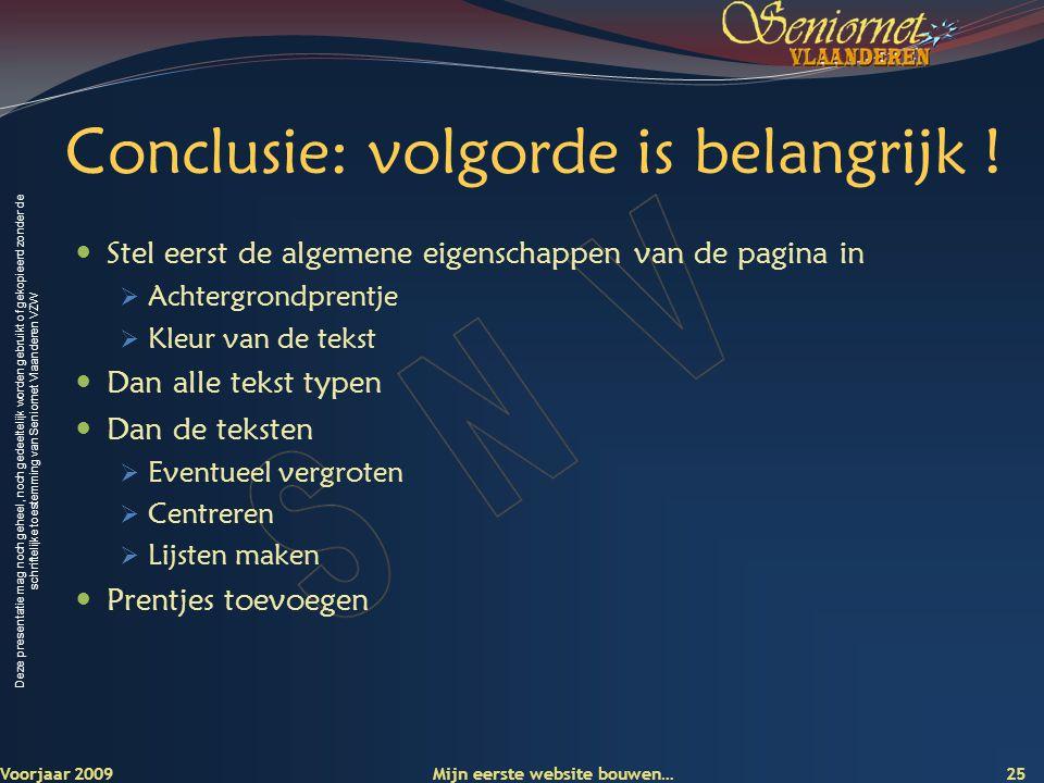 Deze presentatie mag noch geheel, noch gedeeltelijk worden gebruikt of gekopieerd zonder de schriftelijke toestemming van Seniornet Vlaanderen VZW Con