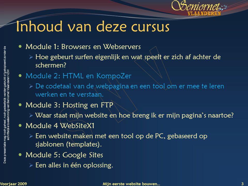 Deze presentatie mag noch geheel, noch gedeeltelijk worden gebruikt of gekopieerd zonder de schriftelijke toestemming van Seniornet Vlaanderen VZW Stap 1: tekst typen Voorjaar 2009 Mijn eerste website bouwen… 14