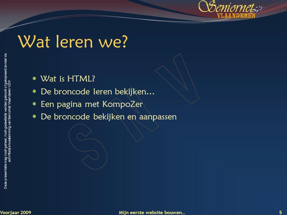 Deze presentatie mag noch geheel, noch gedeeltelijk worden gebruikt of gekopieerd zonder de schriftelijke toestemming van Seniornet Vlaanderen VZW Wat is HTML.