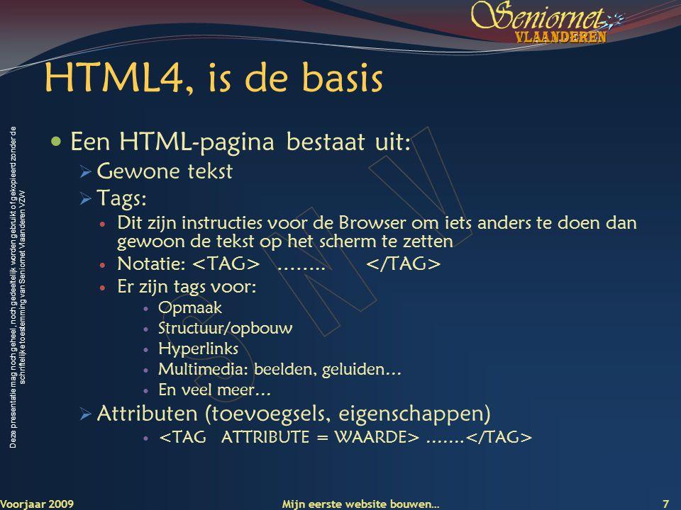 Deze presentatie mag noch geheel, noch gedeeltelijk worden gebruikt of gekopieerd zonder de schriftelijke toestemming van Seniornet Vlaanderen VZW Opbouw van elke HTML pagina Voorjaar 2009 Mijn eerste website bouwen… 8 Hoofding Inhoud Document  