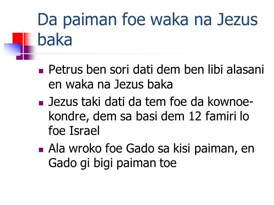 Da paiman foe waka na Jezus baka Petrus ben sori dati dem ben libi alasani en waka na Jezus baka Jezus taki dati da tem foe da kownoe- kondre, dem sa basi dem 12 famiri lo foe Israel Ala wroko foe Gado sa kisi paiman, en Gado gi bigi paiman toe