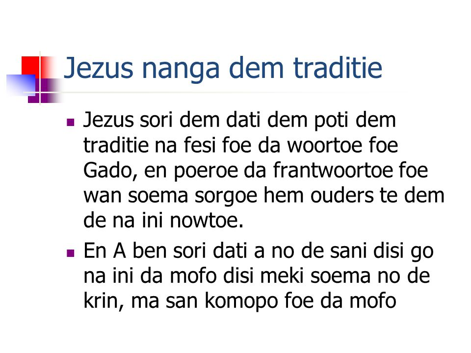 Jezus nanga dem traditie Jezus sori dem dati dem poti dem traditie na fesi foe da woortoe foe Gado, en poeroe da frantwoortoe foe wan soema sorgoe hem ouders te dem de na ini nowtoe.