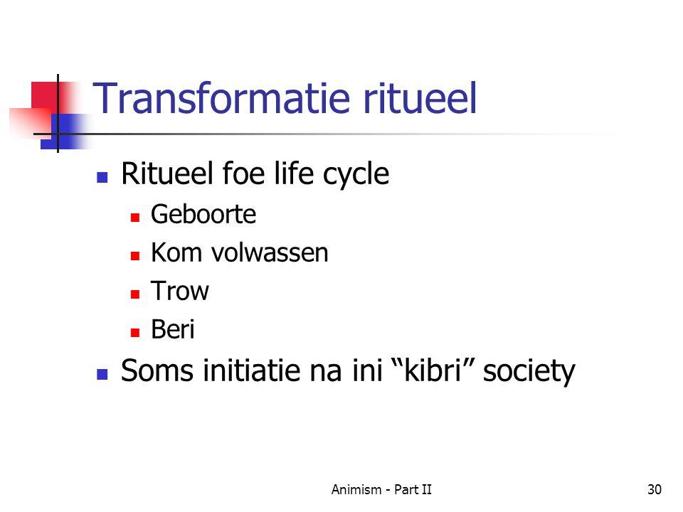 Transformatie ritueel Ritueel foe life cycle Geboorte Kom volwassen Trow Beri Soms initiatie na ini kibri society 30Animism - Part II