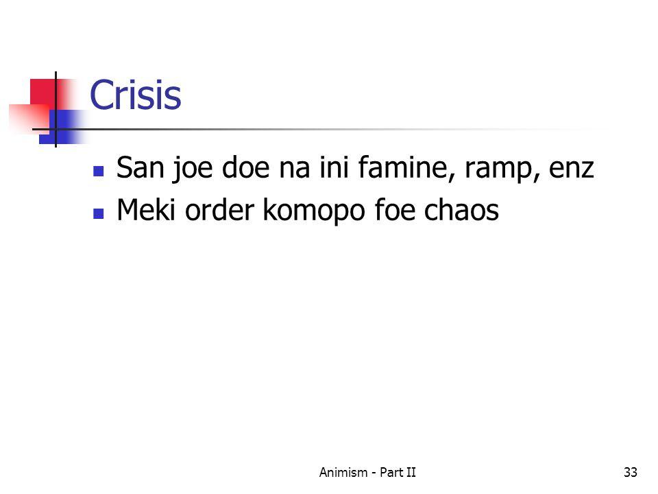 Crisis San joe doe na ini famine, ramp, enz Meki order komopo foe chaos 33Animism - Part II