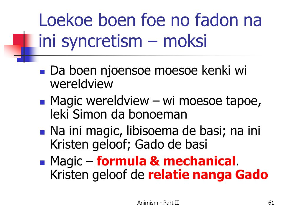 Loekoe boen foe no fadon na ini syncretism – moksi Da boen njoensoe moesoe kenki wi wereldview Magic wereldview – wi moesoe tapoe, leki Simon da bonoeman Na ini magic, libisoema de basi; na ini Kristen geloof; Gado de basi Magic – formula & mechanical.