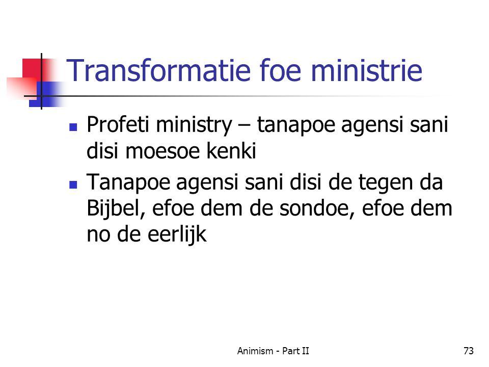 Transformatie foe ministrie Profeti ministry – tanapoe agensi sani disi moesoe kenki Tanapoe agensi sani disi de tegen da Bijbel, efoe dem de sondoe, efoe dem no de eerlijk 73Animism - Part II