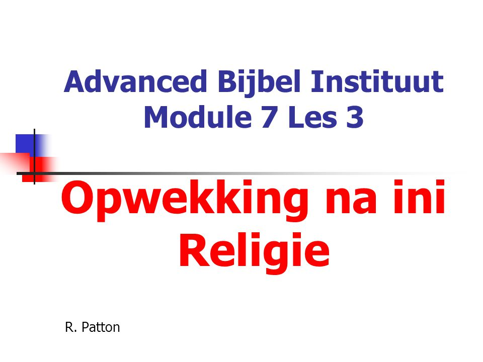 Advanced Bijbel Instituut Module 7 Les 3 Opwekking na ini Religie R. Patton