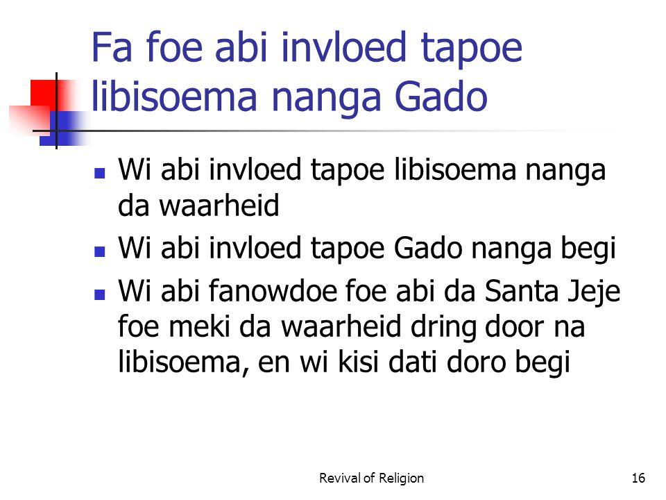 Fa foe abi invloed tapoe libisoema nanga Gado Wi abi invloed tapoe libisoema nanga da waarheid Wi abi invloed tapoe Gado nanga begi Wi abi fanowdoe fo