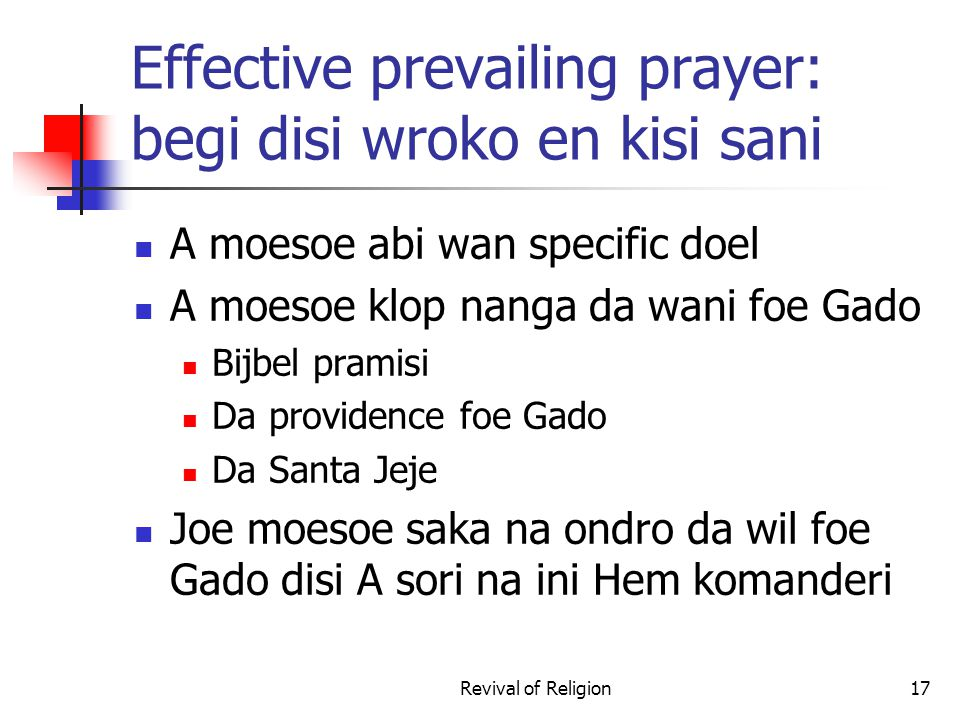 Effective prevailing prayer: begi disi wroko en kisi sani A moesoe abi wan specific doel A moesoe klop nanga da wani foe Gado Bijbel pramisi Da provid