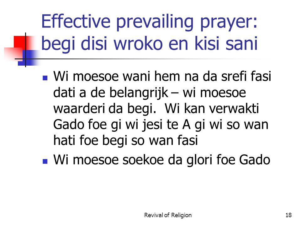 Effective prevailing prayer: begi disi wroko en kisi sani Wi moesoe wani hem na da srefi fasi dati a de belangrijk – wi moesoe waarderi da begi. Wi ka