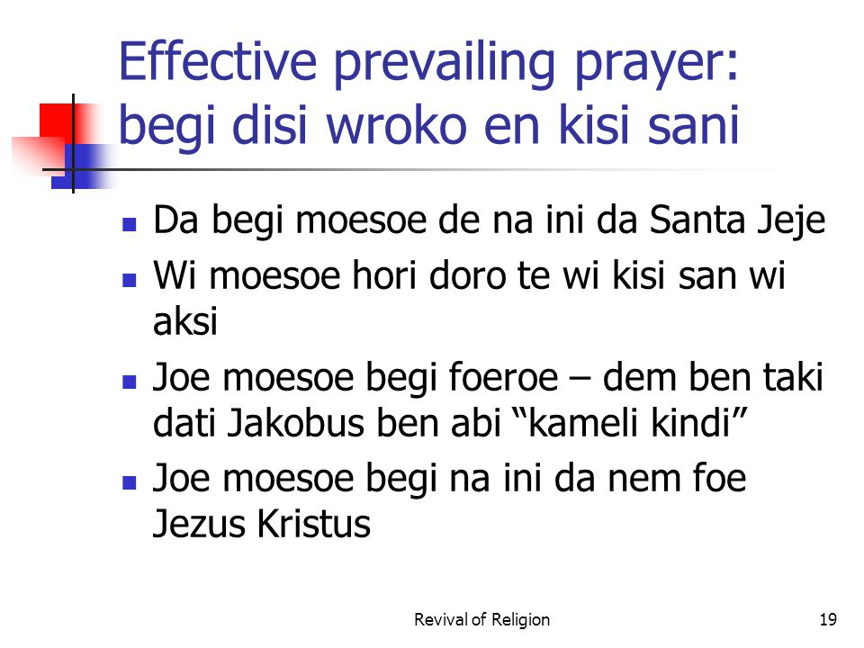 Effective prevailing prayer: begi disi wroko en kisi sani Da begi moesoe de na ini da Santa Jeje Wi moesoe hori doro te wi kisi san wi aksi Joe moesoe
