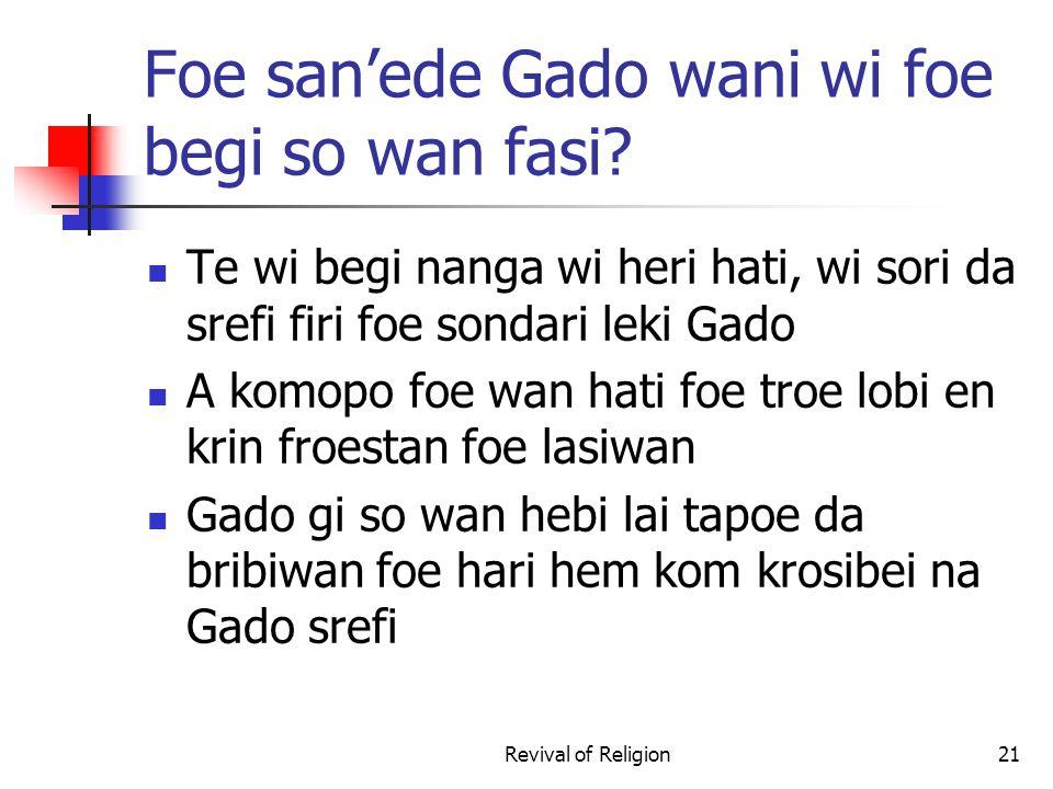 Foe san'ede Gado wani wi foe begi so wan fasi.
