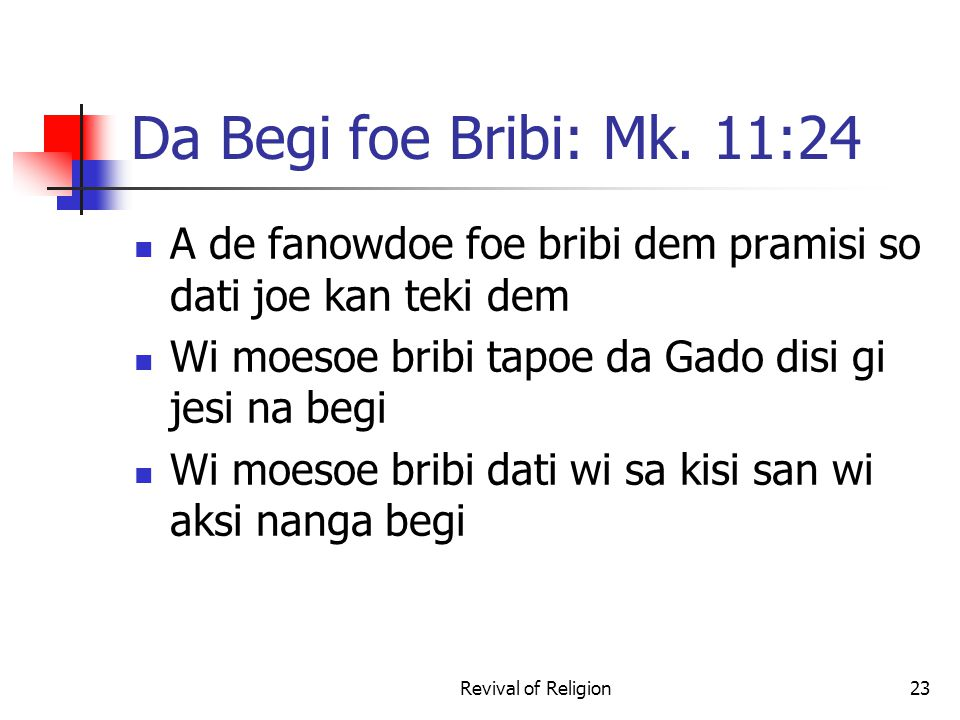 Da Begi foe Bribi: Mk. 11:24 A de fanowdoe foe bribi dem pramisi so dati joe kan teki dem Wi moesoe bribi tapoe da Gado disi gi jesi na begi Wi moesoe