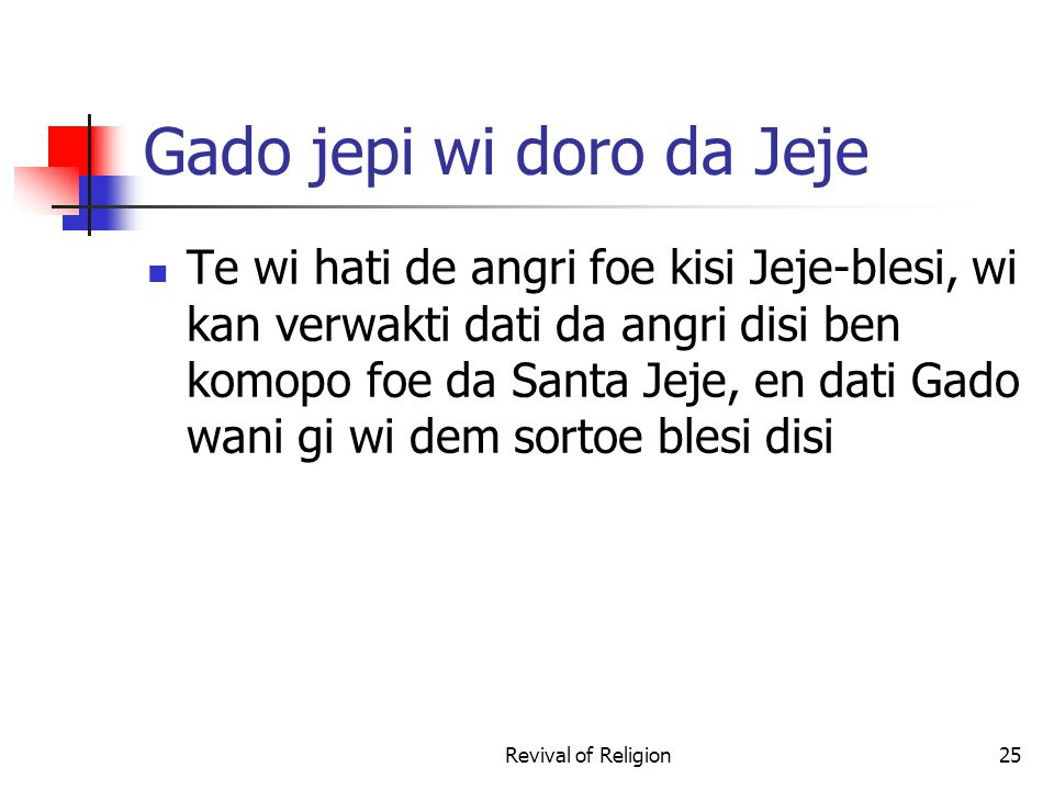 Gado jepi wi doro da Jeje Te wi hati de angri foe kisi Jeje-blesi, wi kan verwakti dati da angri disi ben komopo foe da Santa Jeje, en dati Gado wani gi wi dem sortoe blesi disi Revival of Religion25