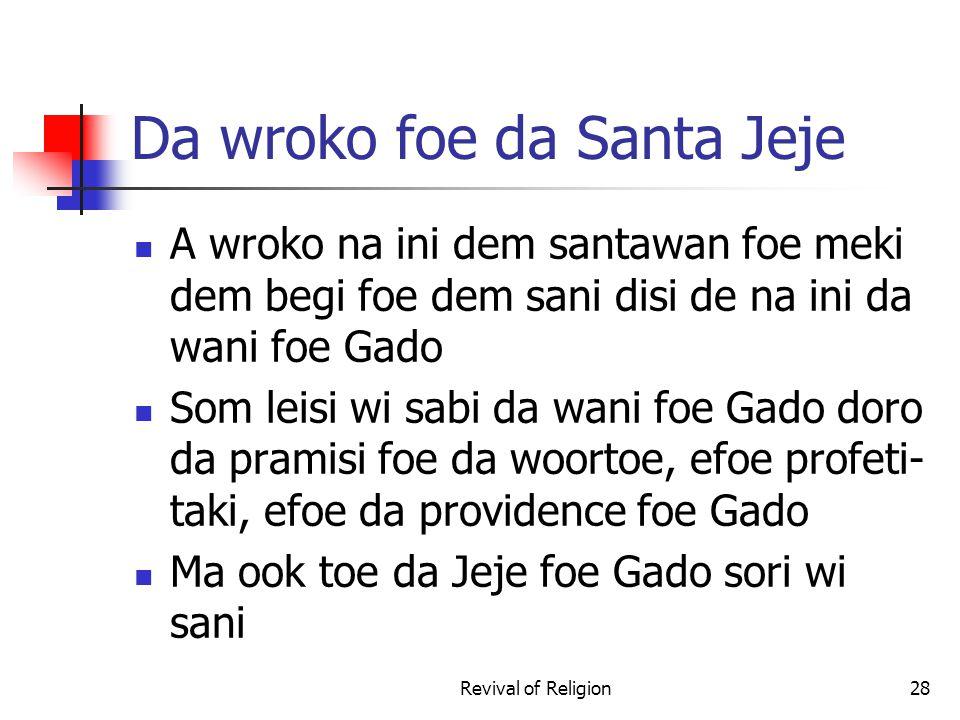 Da wroko foe da Santa Jeje A wroko na ini dem santawan foe meki dem begi foe dem sani disi de na ini da wani foe Gado Som leisi wi sabi da wani foe Gado doro da pramisi foe da woortoe, efoe profeti- taki, efoe da providence foe Gado Ma ook toe da Jeje foe Gado sori wi sani Revival of Religion28