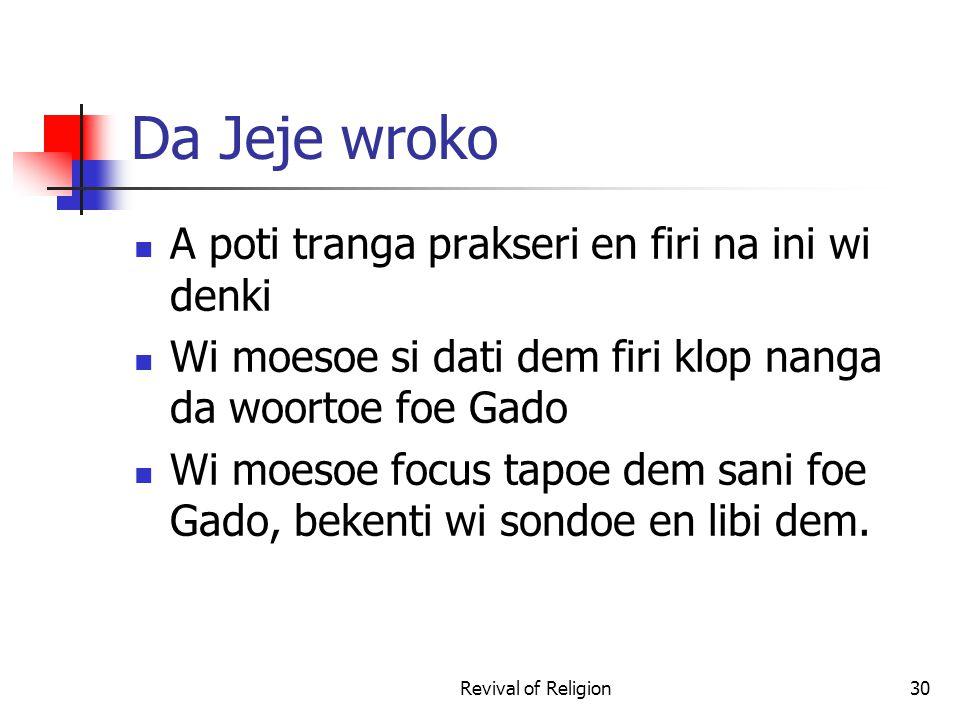 Da Jeje wroko A poti tranga prakseri en firi na ini wi denki Wi moesoe si dati dem firi klop nanga da woortoe foe Gado Wi moesoe focus tapoe dem sani foe Gado, bekenti wi sondoe en libi dem.
