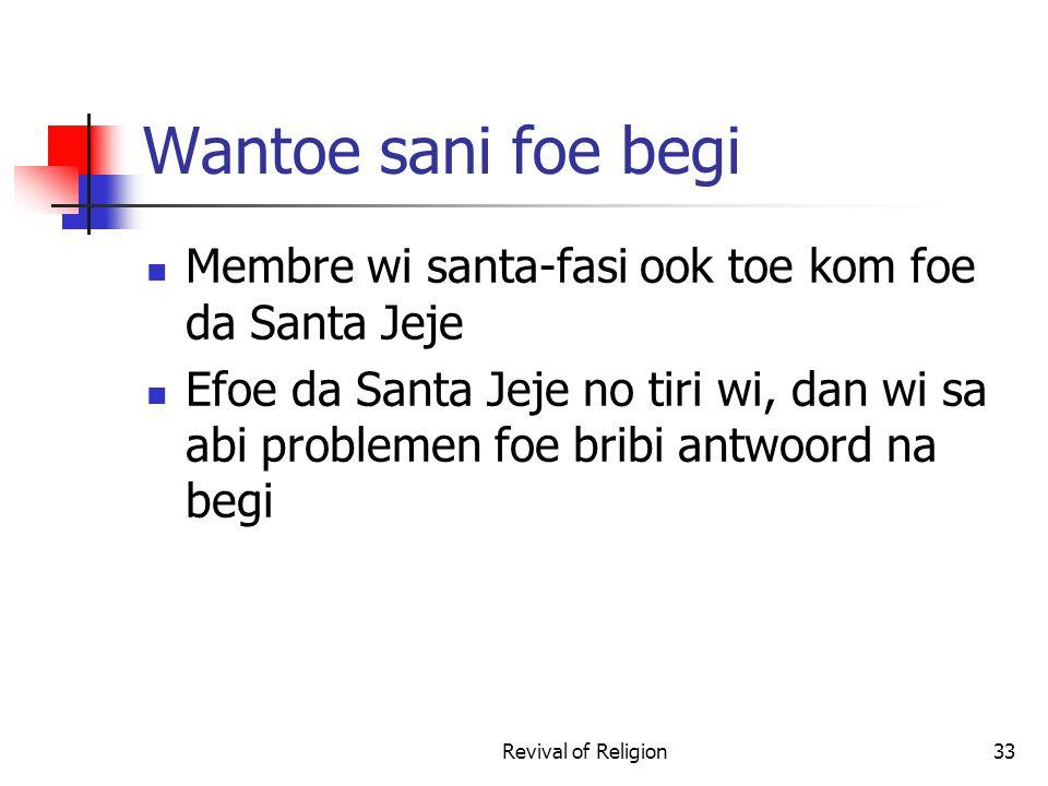Wantoe sani foe begi Membre wi santa-fasi ook toe kom foe da Santa Jeje Efoe da Santa Jeje no tiri wi, dan wi sa abi problemen foe bribi antwoord na begi Revival of Religion33