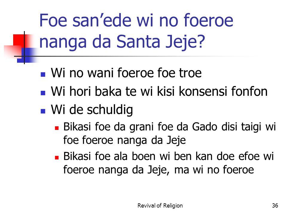 Foe san'ede wi no foeroe nanga da Santa Jeje? Wi no wani foeroe foe troe Wi hori baka te wi kisi konsensi fonfon Wi de schuldig Bikasi foe da grani fo