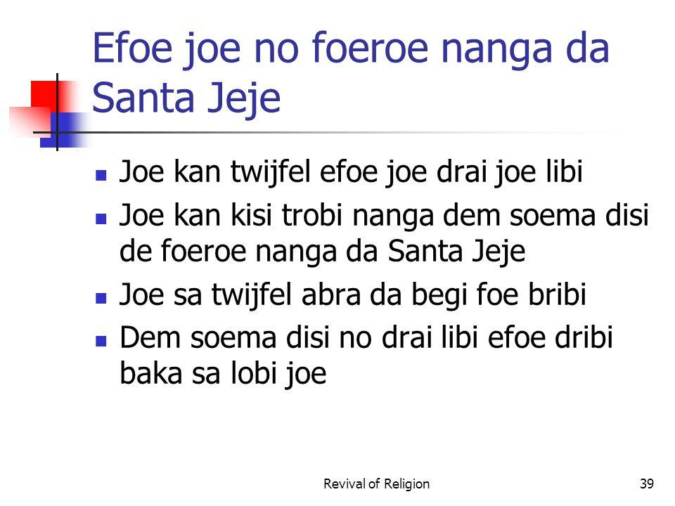 Efoe joe no foeroe nanga da Santa Jeje Joe kan twijfel efoe joe drai joe libi Joe kan kisi trobi nanga dem soema disi de foeroe nanga da Santa Jeje Jo
