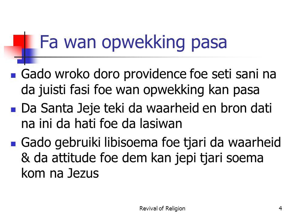Gado jepi wi doro da Jeje Te wi hati de angri foe kisi Jeje-blesi, wi kan verwakti dati da angri disi ben komopo foe da Santa Jeje, en dati Gado wani gi wi dem sortoe blesi disi Revival of Religion25