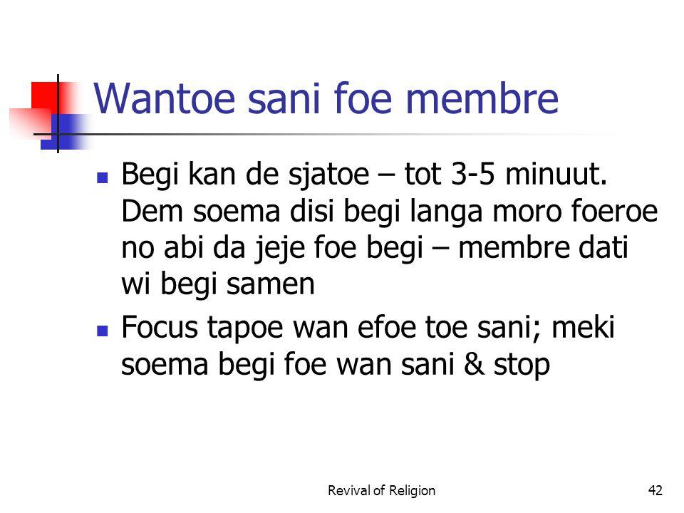 Wantoe sani foe membre Begi kan de sjatoe – tot 3-5 minuut. Dem soema disi begi langa moro foeroe no abi da jeje foe begi – membre dati wi begi samen